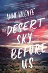 The Desert Sky Before Us - Anne Valente