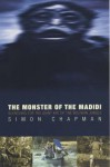 The Monster of the Madidi: Searching for the Giant Ape of the Bolivian Jungle - Simon Chapman
