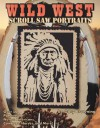 Scroll Saw Portraits from the Wild West: Over 50 Patterns for Native Americans, Cowboys, and Buffalo - Gary Browning