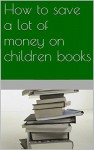 How to save a lot of money on children books - Kristof