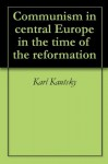 Communism in central Europe in the time of the reformation - Karl Kautsky, J. L. Mulliken, E. G. Mulliken