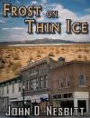 Frost on Thin Ice - John D. Nesbitt