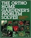 The Ortho Home Gardener's Problem Solver - Rick Bond, Wayne S. Moore, Deni W. Stein, Gene Joyner, Robert D. Raabe, Bernadine Strike, Lauren B. Swezey, Cheryl Smith
