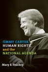 Jimmy Carter, Human Rights, and the National Agenda - Mary E. Stuckey