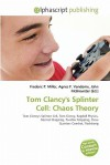 Tom Clancy's Splinter Cell: Chaos Theory - Frederic P. Miller, Agnes F. Vandome, John McBrewster