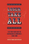 Loser Take All: Election Fraud and The Subversion of Democracy, 2000-2008 - Mark Crispin Miller