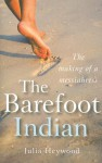 The Barefoot Indian: The Making of a Messiahress - Julia Heywood