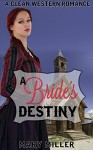 Mail Order Bride: Western Romance: A Bride's Destiny (Clean Western Christian Romance) (Sweet Western Historical Romance) - Mary Miller