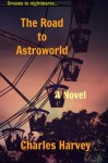 the road to astroworld - Charles Harvey