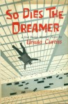 So Dies the Dreamer (A Red Badge Mystery Novel) - Ursula Curtiss
