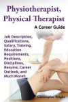 Physiotherapist, Physical Therapist. Job Description, Qualifications, Salary, Training, Education Requirements, Positions, Disciplines, Resume, Career - Christopher Wright