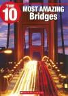 The 10 Most Amazing Bridges - Suzanne Harper