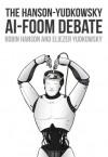 The Hanson-Yudkowsky AI-Foom Debate - Robin Hanson, Eliezer S. Yudkowsky