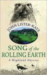 Song of the Rolling Earth: A Highland Odyssey - John Lister-Kaye