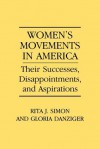 Women's Movements in America: Their Successes, Disappointments, and Aspirations - Rita J. Simon, Gloria Danziger