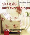 Simple Soft Furnishings: 50 Stylish Sewing Projects To Transform Your Home - Katrin Cargill