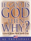 If God Is God . . . Then Why?: Letters from New York City - Al Truesdale