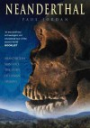 Neanderthal: Neanderthal Man and the Story of Human Origins - Paul Jordan