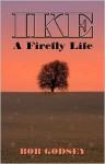 Ike: A Firefly Life - Bob Godsey