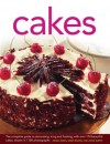Cakes: The Complete Guide to Decorating, Icing and Frosting, With Over 170 Beautiful Cakes, Shown in 1150 Photographs - Angela Nilsen, Sarah Maxwell, Janice Murfitt
