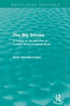 The Big Smoke (Routledge Revivals): A History of Air Pollution in London Since Medieval Times - Peter Brimblecombe
