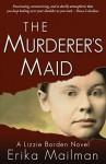 The Murderer's Maid: A Lizzie Borden Novel - Erika Mailman