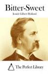 Bitter-Sweet - Josiah Gilbert Holland, The Perfect Library