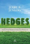 Hedges (Paperback Edition / Redesign): Loving Your Marriage Enough to Protect It - Jerry B. Jenkins, Tim LaHaye, John Perrodin