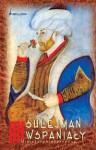 Sulejman II Wspaniały - Jerzy S. Łątka