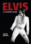 ELVIS PRESLEY: A LISTENER'S GUIDE - Shane Brown