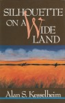 Silhouette on a Wide Land - Alan S. Kesselheim, Kesselheim