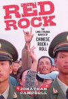 Red Rock: The Long, Strange March of Chinese Rock & Roll - Jonathan Campbell