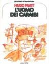 Un uomo un'avventura n. 4: L'uomo dei Caraibi - Hugo Pratt, Decio Canzio