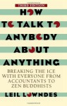 How To Talk To Anybody About Anything 3rd ed: Breaking the Ice With Everyone from Accountants to Zen Buddhists - Leil Lowndes