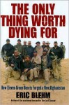 The Only Thing Worth Dying For 1st (first) edition Text Only - Eric Blehm