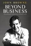 Beyond Business: An Inspirational Memoir from a Visionary Leader - John Browne