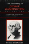 The Presidency of George Washington - Forrest McDonald