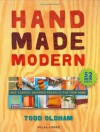 Handmade Modern : Mid-Century Inspired Projects for Your Home - Todd Oldham