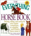 The Everything Horse Book: Buying, Riding, and Caring for Your Equine Companion..So Complete You'll Think a Horse Wrote It (Everything Series) - Cheryl Kimball