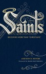 """Saints: Becoming More Than """"Christians"""" - Bevere, Addison"""