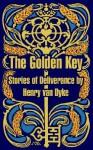 The Golden Key: Stories of Deliverance - Henry van Dyke