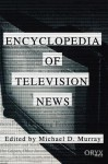 Encyclopedia of Television News - Michael D. Murray