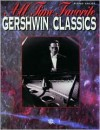 All Time Favorite Gershwin Classics: Piano Arrangements - George Gershwin