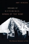 Dreams of Difference, Songs of the Same: The Musical Moment in Film - Amy Herzog