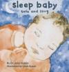 Sleep Baby, Safe and Snug - John Hutton, Leah Busch