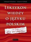 Leksykon wiedzy o języku polskim (nie tylko dla uczniów) - Edward Polański, Tomasz Nowak