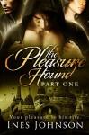 The Pleasure Hound: Part One (The Pleasure Hound Series Book 1) - Ines Johnson