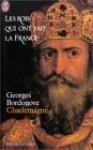 Les rois qui ont fait la France : Charlemagne (édition illustrée) - Georges Bordonove