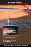 On the Fly Guide to the Northwest: Oregon and Washington - John Shewey