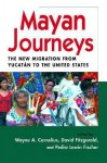 Mayan Journeys: The New Migration from Yucatan to the United States (Center for Comparative Immigration Studies) - Pedro Lewin Fischer